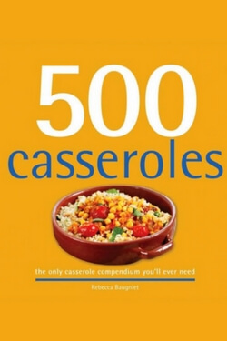 Want a cookbook you'll use again and again? Try 500 Casseroles.