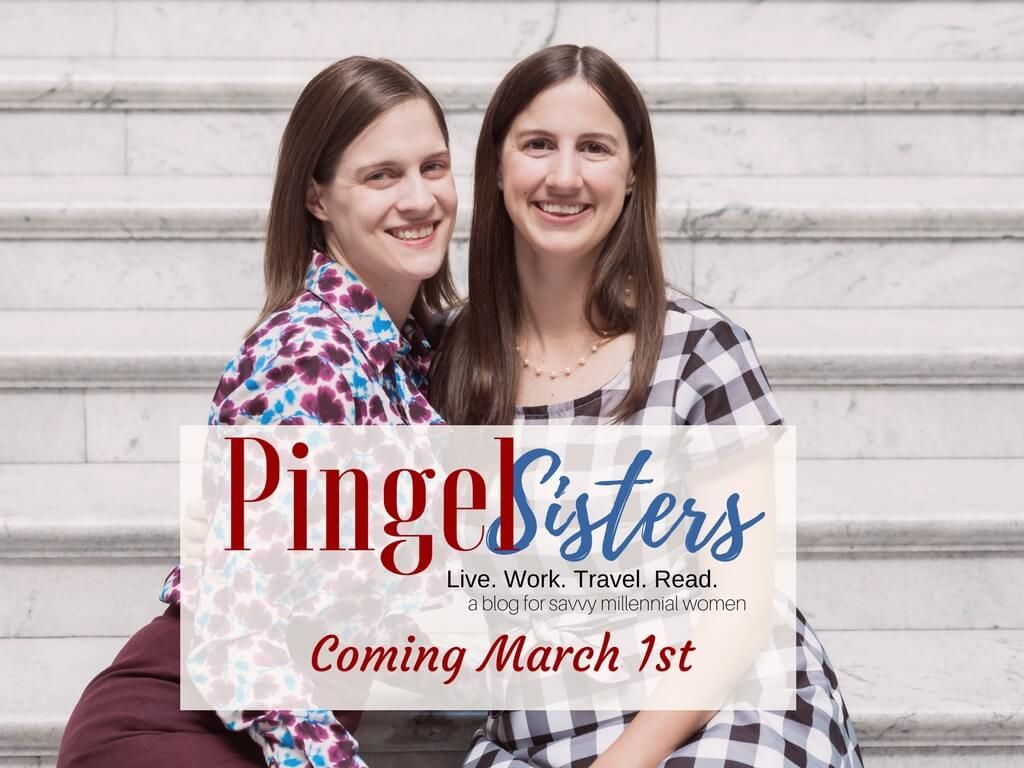 Pingel Sisters. Live. Work. Travel. Read. a blog for savvy millennial women. Coming March 1st
