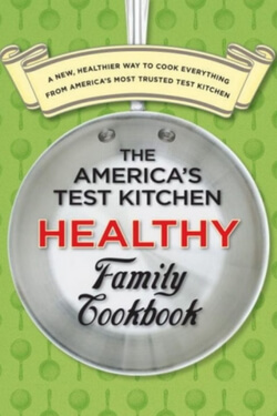 Want a cookbook you'll use again and again? Try The America's Test Kitchen Healthy Family Cookbook