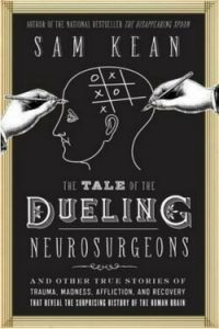 Book cover for The Tale of the Dueling Neurosurgeons by Sam Kean