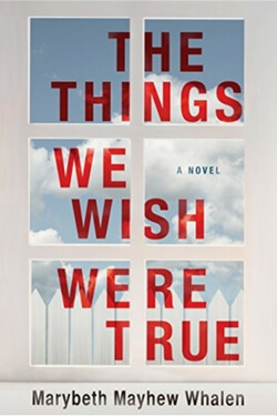 Book cover for The Things We Wish Were True by Marybeth Mayhew Whalen