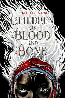 book cover Children of Blood and Bone by Tomi Adeyemi