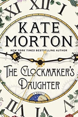 New Books to Read: The Clockmaker's Daughter by Kate Morton
