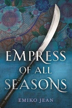 Best Books 2018: Empress of All Seasons by Emiko Jean
