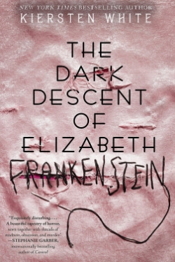 book cover for The Dark Descent of Elizabeth Frankenstein by Kiersten White