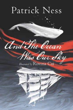 book cover And the Ocean Was Our Sky by Patrick Ness