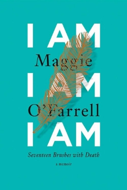 book cover for I Am, I Am, I Am by Maggie O'Farrell
