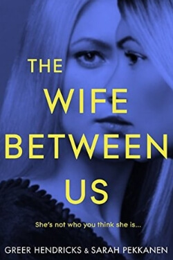 book cover for The Wife Between Us by Greer Hendricks and Sarah Pekkanen