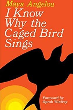 I Know Why the Caged Birds Sing by Maya Angelou