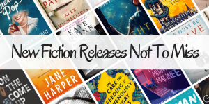 New Fiction Releases Not to Miss
