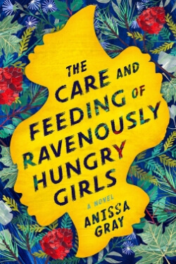 Book Cover for The Care and Feeding of Ravenously Hungry Girls by Anissa Gray
