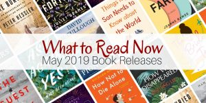 What to Read Now: May 2019 Book Releases