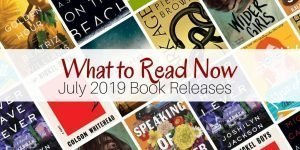 What to Read Now: July 2019 Book Releases